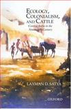 Ecology, Colonialism and Cattle : Central India in the Nineteenth Century, Satya, Laxman D., 0195668758