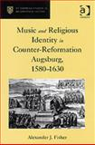 Music and Religious Identity in Counter-Reformation Augsburg, 1580-1630, Fisher, Alexander J., 0754638758