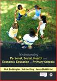 Understanding Personal, Social, Health and Economic Education in Primary Schools, Boddington, Nick and King, Adrian, 1446268756