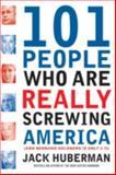 101 People Who Are Really Screwing America, Jack Huberman, 1560258756
