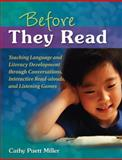 Before They Read : Teaching Language and Literacy Development through Conversations, Interactive Read-alouds, and Listening Games, Miller, Cathy Puett, 1934338753