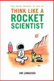 The Seven Secrets of How to Think Like a Rocket Scientist, Longuski, Jim, 0387308768