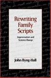 Rewriting Family Scripts : Improvisation and Systems Change, Byng-Hall, John, 0898628768
