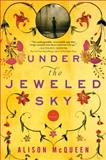 Under the Jeweled Sky, Alison McQueen, 140228876X