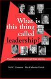 What Is This Thing Called Leadership? : Prominent Australians Tell Their Stories, Cranston, Neil C. and Ehrich, Lisa Catherine, 1875378766
