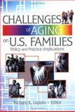 Challenges of Aging on U. S. Families : Policy and Practice Implications, Caputo, Richard K. and Peterson, Gary W., 078902876X
