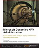 Microsoft Dynamics Nav Administration : A Quick Guide to Install, Configure, Deploy, and Administer Dynamics Nav with Ease, Sachdev, Amit and Oberoi, Sharan, 1847198767
