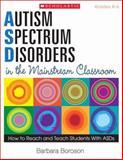 Autism Spectrum Disorders in the Mainstream Classroom, Barbara Boroson, 0545168767