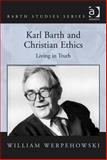 Karl Barth and Christian Ethics : Living the Truth, Werpehowski, William, 1409438767