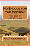 No Saddle for the Cowboy, George Gurney, 1492748765