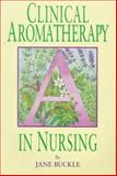 Clinical Aromatherapy in Nursing, Buckle, Jane, 1565938763