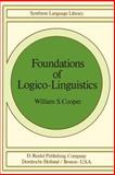 Foundations of Logico-Linguistics : A Unified Theory of Information, Language and Logic; Studies in Linguistics and Philosophy Ser, Cooper, William S., 9027708762