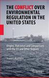 The Conflict over Environmental Regulation in the United States : Origins, Outcomes, and Comparisons with the EU and Other Regions, Manheim, Frank T., 0387758763