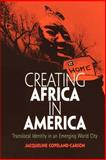 Creating Africa in America : Translocal Identity in an Emerging World City, Copeland-Carson, Jacqueline, 0812218760