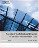 Autodesk Architectural Desktop : An Advanced Implementation Guide, Aubin, Paul F., 1401888763