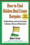 How to Find Hidden Real Estate Bargains, Irwin, Robert, 0071388761