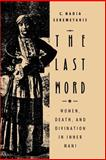 The Last Word : Women, Death, and Divination in Inner Mani, Seremetakis, C. Nadia, 0226748766