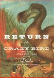 Return of the Crazy Bird : The Sad, Strange Tale of the Dodo, Pinto-Correia, Clara, 0387988769