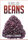 A Hill of Beans, Bennett G. Edwards, 1479718769