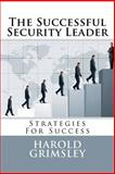 The Successful Security Leader: Strategies for Success, Harold Grimsley, 148121876X