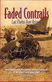 Faded Contrails : True Accounts of Crashed Military Aircraft in Arizona from 1942-1977: Last Flights over Arizona, Brandt, Trey, 096711876X
