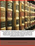 The American Bookseller's Complete Reference Trade List, Alexander Vietts Blake and Peter Thacher Washburn, 1147058768
