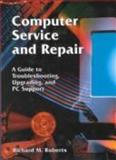 Computer Service and Repair : A Guide to Troubleshooting, Upgrading, and PC Support, Roberts, Richard M., 1566378761