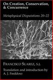 On Creation, Conservation and Concurrence : Metaphysical Disputations 20, 21, and 22, Suarez, Francisco, 1890318760