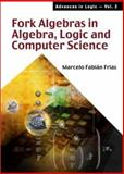 Fork Algebras in Algebra, Logic and Computer Science, Frias, M., 9810248768