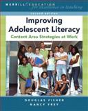 Improving Adolescent Literacy : Content Area Strategies at Work, Frey, Nancy and Fisher, Douglas, 0132368765