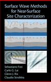 Surface Wave Methods for near-Surface Site Characterization, Foti, Sebastiano and Lai, Carlo G., 0415678765