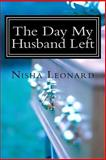 The Day My Husband Left, Nisha Leonard, 1461188768