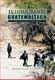 El Inmigrante Guatemalteco, Leonel Vicente Vicente, 1463308760