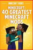 Minecraft: the 40 Greatest Minecraft Mods, Minecraft Books, 1500308765