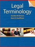 Legal Terminology, Brown, Gordon W. and Kauffman, Kent, 0132738767