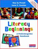 Literacy Beginnings : A Prekindergarten Continuum to Guide Teaching, Pinnell, Gay Su and Fountas, Irene C., 0325028761
