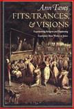 Fits, Trances, and Visions : Experiencing Religion and Explaining Experience from Wesley to James, Taves, Ann, 0691028761