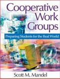 Cooperative Work Groups : Preparing Students for the Real World, Mandel, Scott M., 0761938761