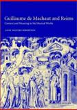 Guillaume de Machaut and Reims : Context and Meaning in His Musical Works, Robertson, Anne W., 0521418763