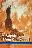 A Republic If You Can Keep It (Paperback) : America's Authentic Liberty Confronts Contemporary, Foundation for American Christian Education, 0912498765