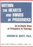 Within the Hearts and Minds of Prisoners : An In-Depth View of Prisoners in Therapy, Scott, Edward M., 0398068763