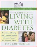 American Medical Association Guide to Living with Diabetes, Boyd E. Metzger and American Medical Association Staff, 0470168765