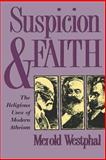 Suspicion and Faith : The Religious Uses of Modern Atheism, Westphal, Merold, 0823218767