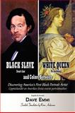 Black Slave - White Queen and Colors Between, Dave Emmi, 1450028764