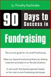 90 Days to Success in Fundraising, Kachinske, Timothy, 1598638769