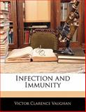 Infection and Immunity, Victor Clarence Vaughan, 1141108771
