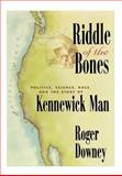 Riddle of the Bones : Politics, Science, Race and the Story of Kennewick Man, Downey, Roger, 0387988777