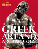 Greek Art and Archaeology : A New History, C. 2500-C. 150 BCE, Neer, Richard T., 0500288771