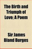 The Birth and Triumph of Love; a Poem, Sir James Bland Burges, 1154518779