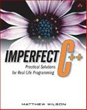 Imperfect C++ : Practical Solutions for Real-Life Programming, Wilson, Matthew, 0321228774